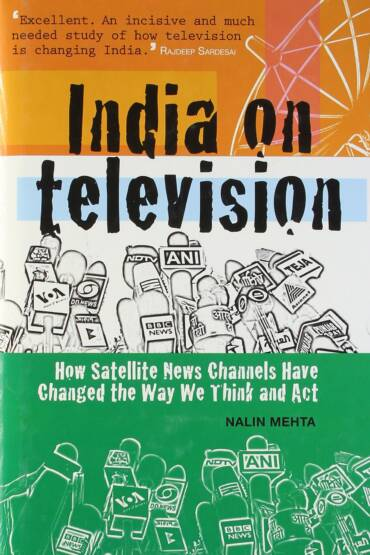 India on Television: How Satellite News Channels Changed the Way We Think and Act'
